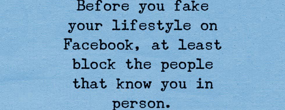 Before you fake your lifestyle on Facebook