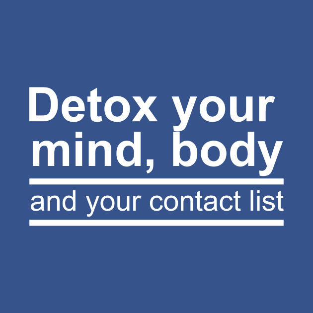 Detox your mind, body and your contact list